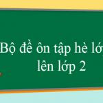 10 ĐỀ TOÁN ÔN HÈ TOÁN 1 LÊN 2 (Cực hay)
